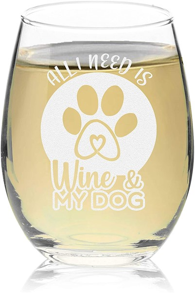 All I need is wine and my dog wine glass